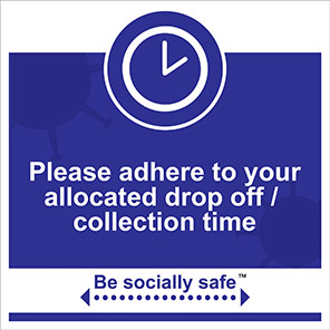 """Be Socially Safe Blue """"Adhere to Allocated Drop Off/Collection Time"""" Sign"""