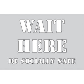 """Spectrum Industrial """"Wait Here Be Socially Safe"""" Social Distancing Stencil"""